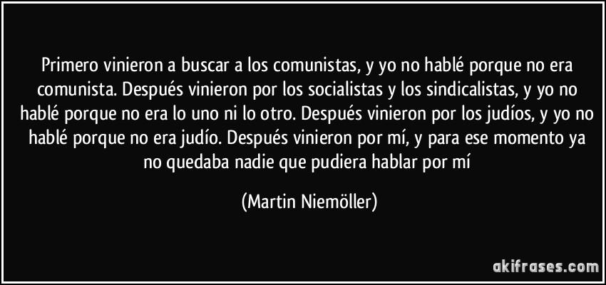 primero-vinieron-a-buscar-a-los-comunistas-y-yo-no-hable-porque-no-era-comunista-despues-martin-niemoller-123663